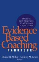Stober, Dianne R., Grant, Anthony M. - The Evidence Based Coaching Handbook - 9780471720867 - V9780471720867