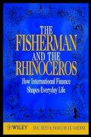 Eric Briys, François de Varenne - The Fisherman and the Rhinoceros: How International Finance Shapes Everyday Life - 9780471889618 - KDK0001921