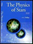 Phillips, A.C. - The Physics of Stars - 9780471987987 - V9780471987987