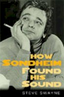 Swayne, Steve - How Sondheim Found His Sound - 9780472032297 - V9780472032297