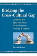 Arent, Russell - Bridging the Cross-Cultural Gap: Listening and Speaking Tasks for Developing Fluency in English - 9780472033577 - V9780472033577