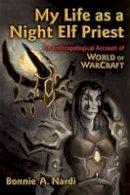 Nardi, Bonnie A. - My Life as a Night Elf Priest - 9780472050987 - V9780472050987