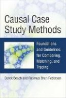 Beach, Derek, Pedersen, Rasmus Brun - Causal Case Study Methods: Foundations and Guidelines for Comparing, Matching, and Tracing - 9780472053223 - V9780472053223