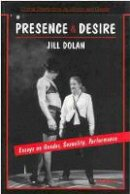Dolan, Jill - Presence and Desire: Essays on Gender, Sexuality, Performance (Critical Perspectives on Women and Gender) - 9780472065301 - V9780472065301