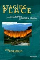 Chaudhuri, Una - Staging Place: The Geography of Modern Drama (Theater: Theory/Text/Performance) - 9780472065899 - V9780472065899