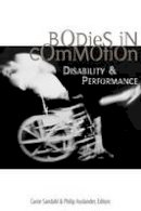 Sandahl, Carrie, Auslander, Philip - Bodies in Commotion: Disability and Performance (Corporealities: Discourses of Disability) - 9780472068913 - V9780472068913