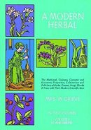 Grieve, Margaret - Modern Herbal: the Medicinal, Culinary, Cosmetic and Economic Properties, Cultivation and Folk Lore of Herbs, Grasses, Fungi, Shrubs and Trees - 9780486227993 - V9780486227993
