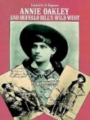 Sayers, Isabelle S. - Annie Oakley and Buffalo Bill's Wild West#(Sayers) - 9780486241203 - V9780486241203