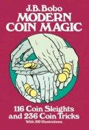 Bobo, J.B. - Modern Coin Magic: 116 Coin Sleights and 236 Coin Tricks - 9780486242583 - V9780486242583