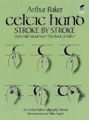 Arthur Baker - CELTIC HAND STROKE BY STROKE - 9780486243368 - V9780486243368
