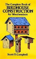 Campbell, Scott D. - The Complete Book of Bird House Construction for Woodworkers - 9780486244075 - V9780486244075