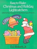 Sibbett Jr., Ed - Easy-to-Make Christmas and Holiday Lightcatchers: With Full-Size Templates for 66 Stained Glass Projects (Dover Stained Glass Instruction) - 9780486247069 - V9780486247069