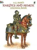 A. G. Smith - Knights and Armor Coloring Book (Dover Fashion Coloring Book) - 9780486248431 - V9780486248431