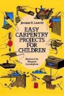 Leavitt, Jerone E. - Easy Carpentry Projects for Children - 9780486250571 - V9780486250571