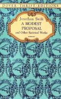 Jonathan Swift - A Modest Proposal and Other Satirical Works (Dover Thrift Editions) - 9780486287591 - V9780486287591