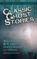 Wilkie Collins, M. R. James, Charles Dickens, J. S. LeFanu, Mrs. Henry Wood, Amelia B. Edwards, Robert Louis Stevenson, Fitz-James O'Brien, Henry Jame - Classic Ghost Stories by Wilkie Collins, M. R. James, Charles Dickens and Others - 9780486404301 - V9780486404301