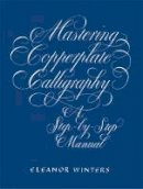 Winters, Eleanor - Mastering Copperplate Calligraphy - 9780486409511 - V9780486409511