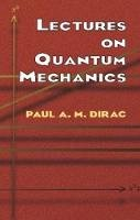 Paul A. M. Dirac - Lectures on Quantum Mechanics - 9780486417134 - KKD0001967