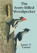 Tanner, James T. - The Ivory-Billed Woodpecker (Dover Birds) - 9780486428376 - V9780486428376