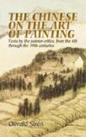 Siren, Osvald - The Chinese on the Art of Painting. Texts by the Painter-critics, from the 4th Through to the 19th Centuries.  - 9780486444284 - V9780486444284