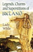 Wilde, Lady - Legends, Charms and Superstitions of Ireland - 9780486447339 - V9780486447339