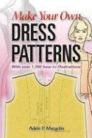 Adele P. Margolis - Make Your Own Dress Patterns - 9780486452548 - V9780486452548