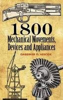 Gardner D. Hiscox - 1800 Mechanical Movements, Devices and Appliances (Dover Science Books) - 9780486457437 - V9780486457437