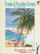 Barlowe, Dot - Tropical Paradise Scenes to Paint or Color - 9780486465623 - V9780486465623