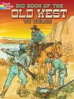 Peter F. Copeland, David Rickman, E. Lisle Reedstrom - Big Book of the Old West to Color (Dover Pictorial Archives) - 9780486466798 - V9780486466798