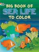 Soffer, Ruth; D'Attilio, Anthony; De Leiris, Lucia - Big Book of Sea Life to Color - 9780486466811 - V9780486466811