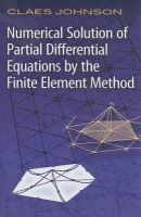 Johnson, Claes - Numerical Solution of Partial Differential Equations by the Finite Element Method - 9780486469003 - V9780486469003
