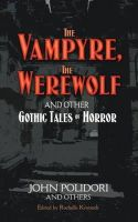 Polidori, John - The Vampyre, The Werewolf and Other Gothic Tales of Horror - 9780486471921 - V9780486471921