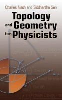 Charles Nash, Siddhartha Sen - Topology and Geometry for Physicists (Dover Books on Mathematics) - 9780486478524 - V9780486478524