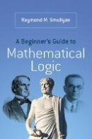 Smullyan, Raymond M. - A Beginner's Guide to Mathematical Logic (Dover Books on Mathematics) - 9780486492377 - V9780486492377
