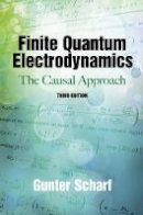 Scharf, Gunter - Finite Quantum Electrodynamics: The Causal Approach, Third Edition (Dover Books on Physics) - 9780486492735 - V9780486492735