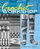 Walters, James - Crochet Workshop (Dover Knitting, Crochet, Tatting, Lace) - 9780486496207 - V9780486496207
