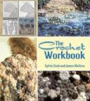 Walters, James, Cosh, Sylvia - The Crochet Workbook (Dover Knitting, Crochet, Tatting, Lace) - 9780486496214 - V9780486496214