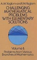 Yaglom, A. M. - 002: Challenging Mathematical Problems with Elementary Solutions, Vol. II: Volume 2: Vol 2 (Dover Books on Mathematics) - 9780486655376 - V9780486655376