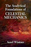 Wintner, Aurel - The Analytical Foundations of Celestial Mechanics (Dover Books on Physics) - 9780486780603 - V9780486780603