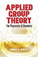 Duffey, George H. - Applied Group Theory: For Physicists and Chemists (Dover Books on Physics) - 9780486783147 - V9780486783147