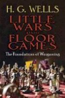 Wells, H. G. - Little Wars and Floor Games: The Foundations of Wargaming - 9780486784762 - V9780486784762