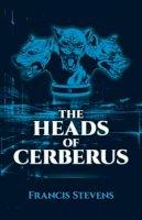 Stevens, Francis - The Heads of Cerberus - 9780486790268 - V9780486790268