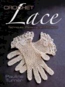 Turner, Pauline - Crochet Lace: Techniques, Patterns, and Projects (Dover Knitting, Crochet, Tatting, Lace) - 9780486794570 - V9780486794570