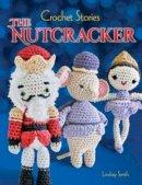 Smith, Lindsay - Crochet Stories: E. T. A. Hoffmann's the Nutcracker - 9780486794600 - V9780486794600