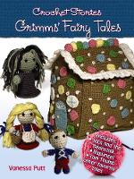 Putt, Vanessa, Grimm, Brothers - Crochet Stories: Grimms' Fairy Tales (Dover Knitting, Crochet, Tatting, Lace) - 9780486794617 - V9780486794617