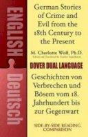 Wolf  Ph.D., M. Charlotte - German Stories of Crime and Evil from the 18th Century to the Present / Deutsche Geschichten von Verbrechen und Bösem vom 18. Jahrhundert bis zur ... Book (Dover Dual Language Germ - 9780486796581 - V9780486796581
