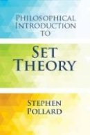 Pollard, Stephen - Philosophical Introduction to Set Theory (Dover Books on Mathematics) - 9780486797144 - V9780486797144