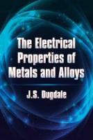 Dugdale, J.S. - The Electrical Properties of Metals and Alloys (Dover Books on Physics) - 9780486797342 - V9780486797342