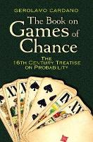 Cardano, Gerolamo - The Book on Games of Chance: The 16th-Century Treatise on Probability (Dover Recreational Math) - 9780486797939 - V9780486797939