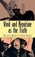 Barnes, Djuna - Vivid and Repulsive as the Truth: The Early Works of Djuna Barnes - 9780486805597 - V9780486805597